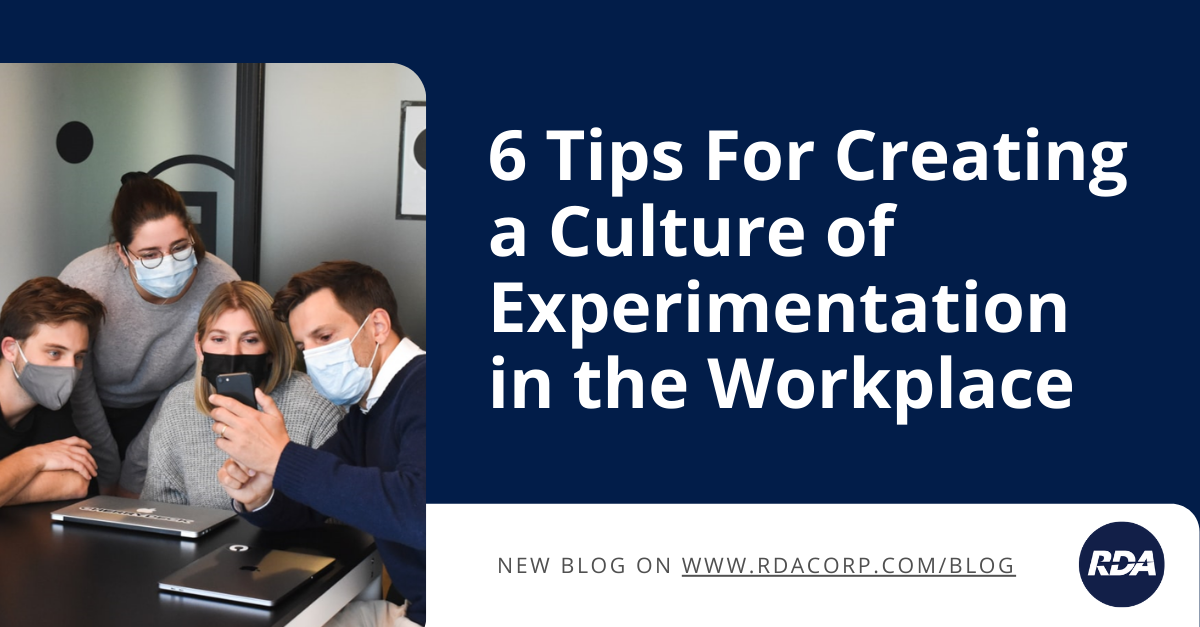 6 Tips For Creating a Culture of Experimentation in the Workplace